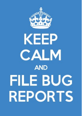 keep calm and file bug reports